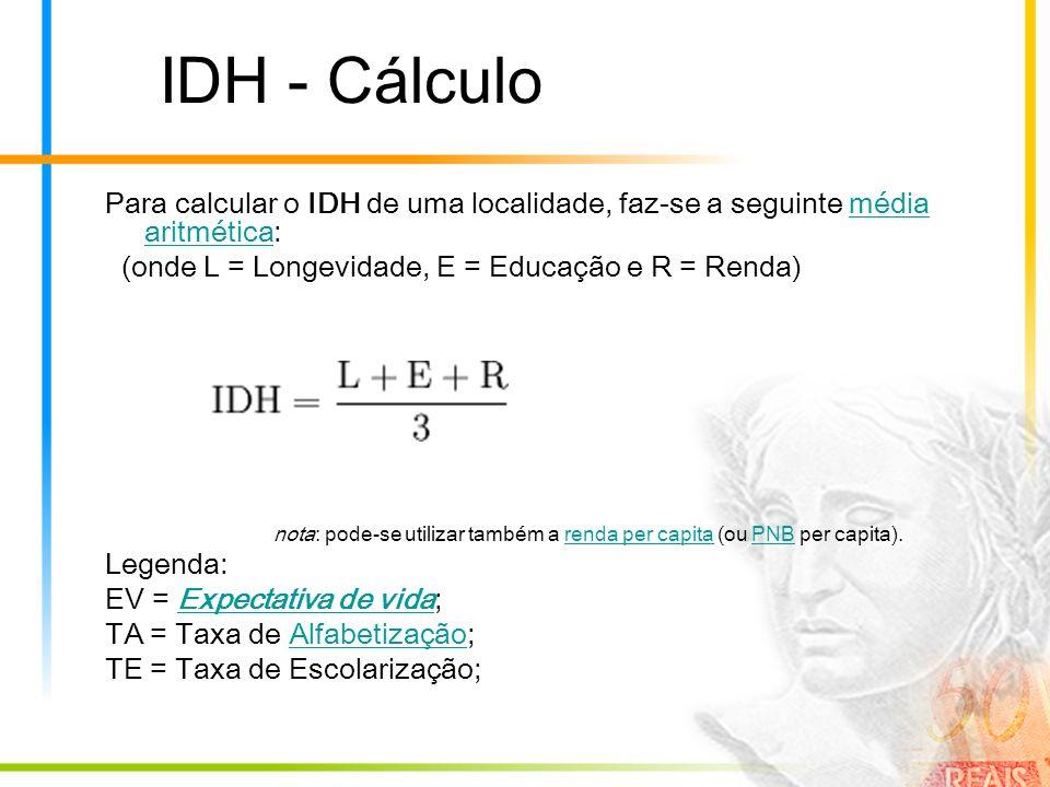 IDH - Cálculo Para calcular o IDH de uma localidade, faz-se a seguinte média aritmética: (onde L = Longevidade, E = Educação e R = Renda)