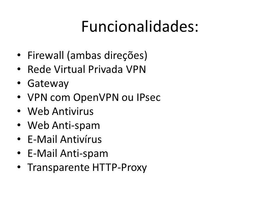 Funcionalidades: Firewall (ambas direções) Rede Virtual Privada VPN