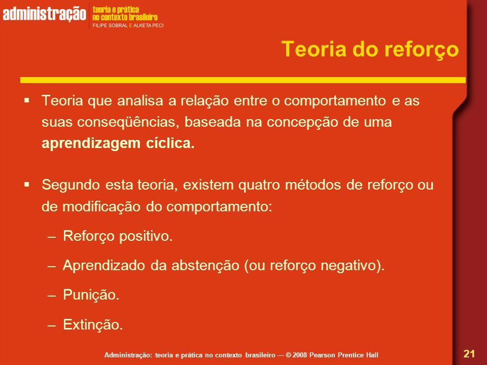 Teoria do reforço Teoria que analisa a relação entre o comportamento e as suas conseqüências, baseada na concepção de uma aprendizagem cíclica.