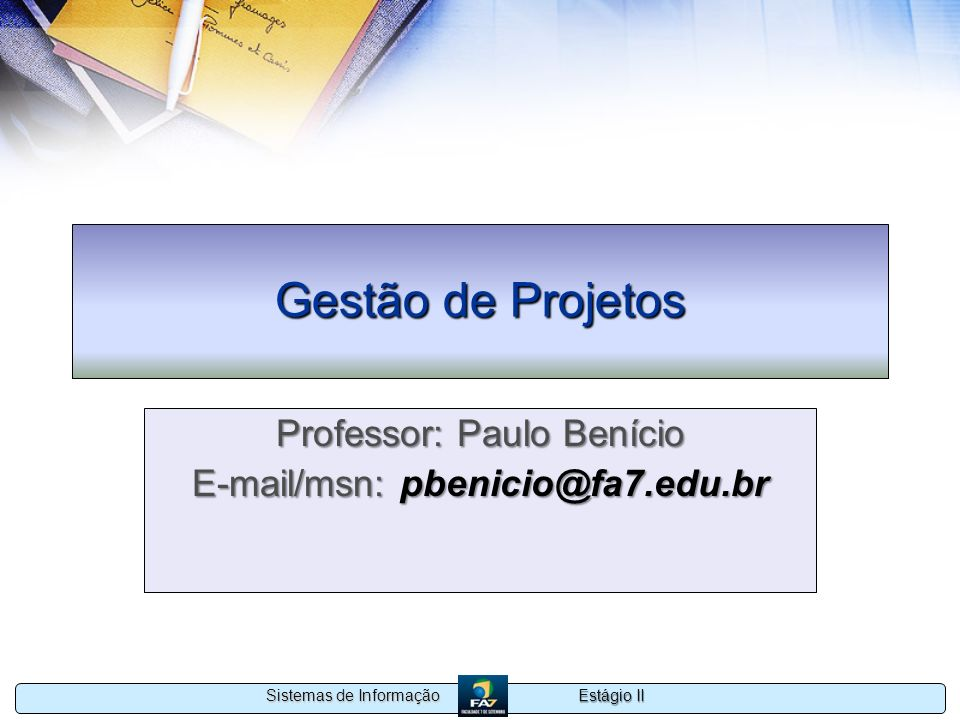 Professor: Paulo Benício E-mail/msn: pbenicio@fa7.edu.br
