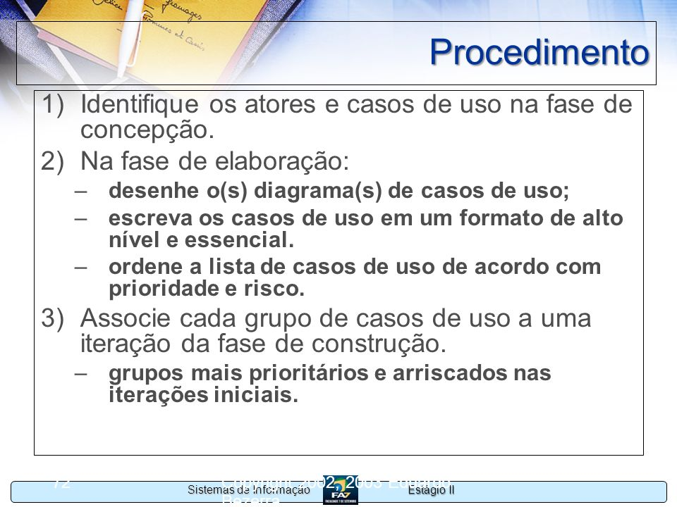 ProcedimentoIdentifique os atores e casos de uso na fase de concepção. Na fase de elaboração: desenhe o(s) diagrama(s) de casos de uso;