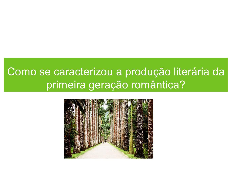 Como se caracterizou a produção literária da primeira geração romântica