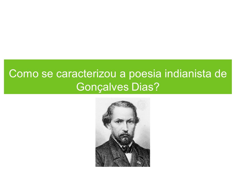 Como se caracterizou a poesia indianista de Gonçalves Dias