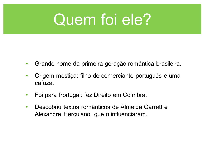 Quem foi ele Grande nome da primeira geração romântica brasileira.