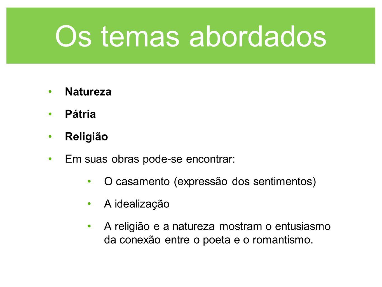 Os temas abordados Natureza Pátria Religião
