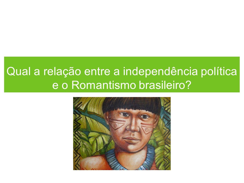 Qual a relação entre a independência política e o Romantismo brasileiro