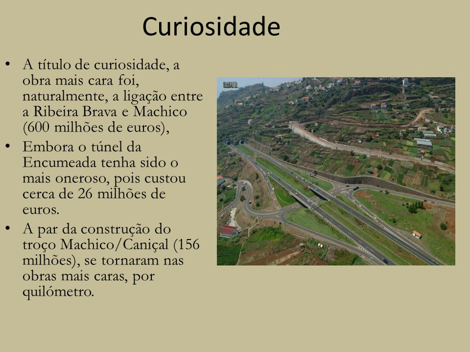 CuriosidadeA título de curiosidade, a obra mais cara foi, naturalmente, a ligação entre a Ribeira Brava e Machico (600 milhões de euros),