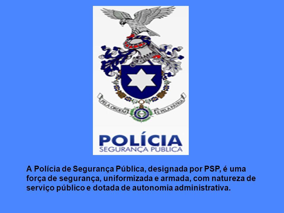 A Polícia de Segurança Pública, designada por PSP, é uma força de segurança, uniformizada e armada, com natureza de serviço público e dotada de autonomia administrativa.