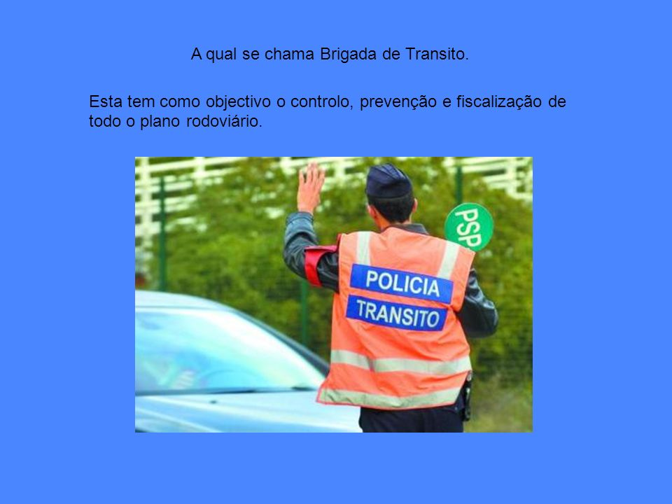 A qual se chama Brigada de Transito.