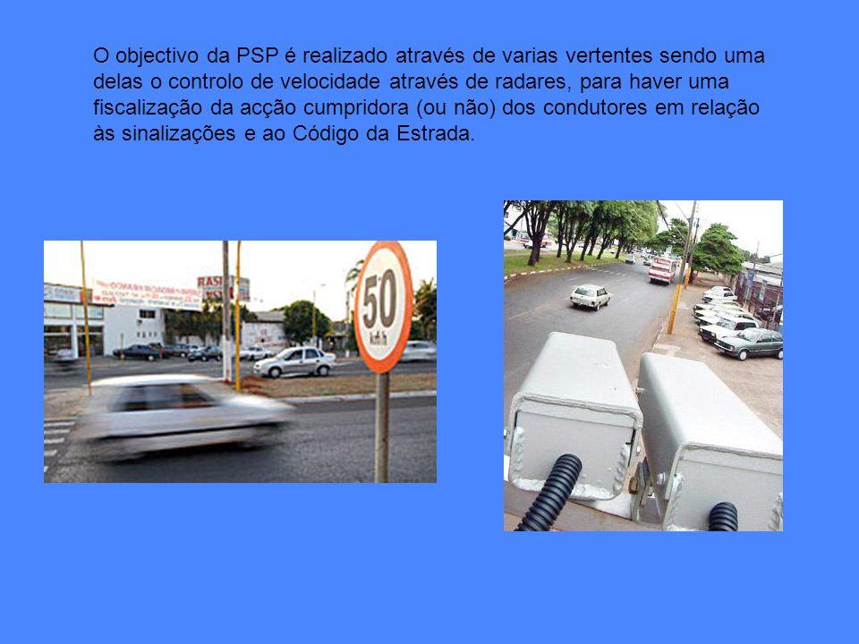 O objectivo da PSP é realizado através de varias vertentes sendo uma delas o controlo de velocidade através de radares, para haver uma fiscalização da acção cumpridora (ou não) dos condutores em relação às sinalizações e ao Código da Estrada.