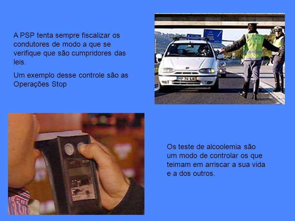 A PSP tenta sempre fiscalizar os condutores de modo a que se verifique que são cumpridores das leis.