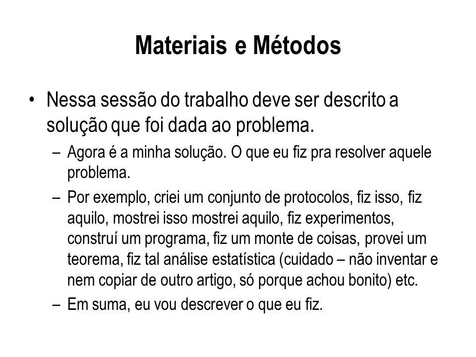 Materiais e Métodos Nessa sessão do trabalho deve ser descrito a solução que foi dada ao problema.
