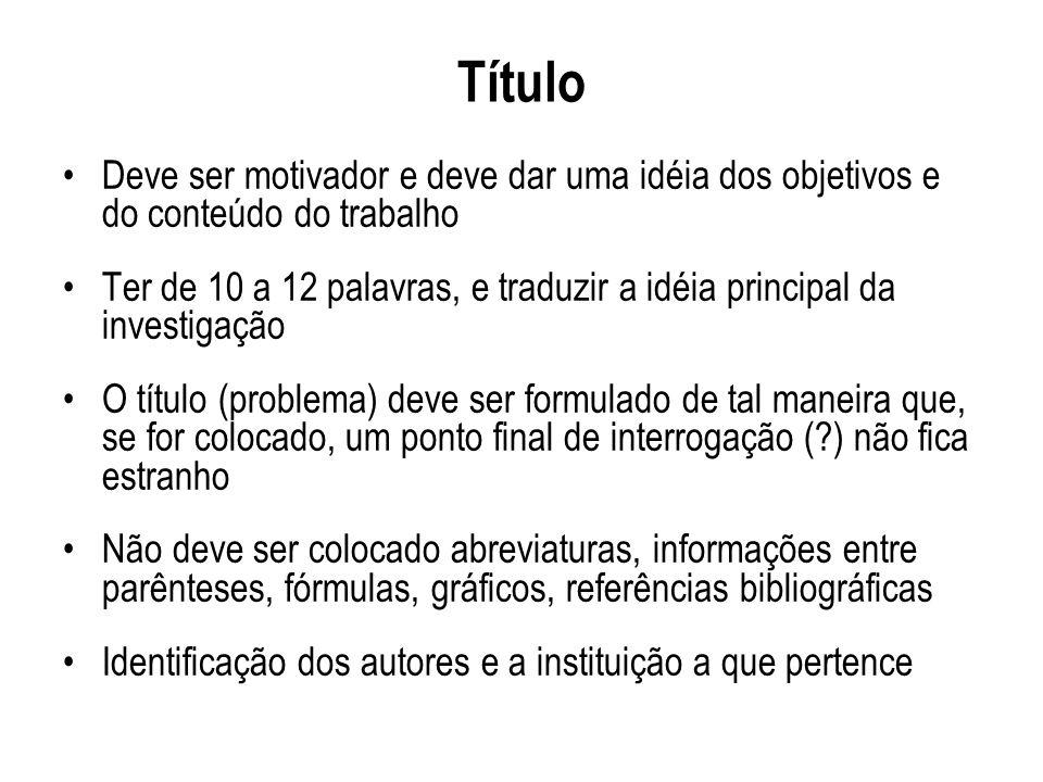 TítuloDeve ser motivador e deve dar uma idéia dos objetivos e do conteúdo do trabalho.