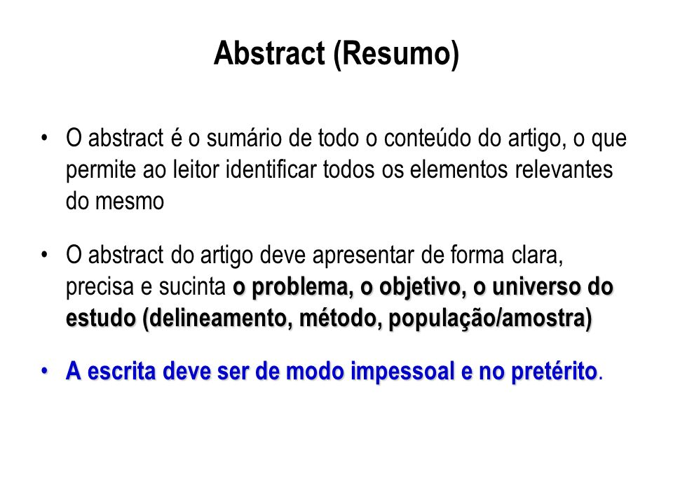 Abstract (Resumo) O abstract é o sumário de todo o conteúdo do artigo, o que permite ao leitor identificar todos os elementos relevantes do mesmo.