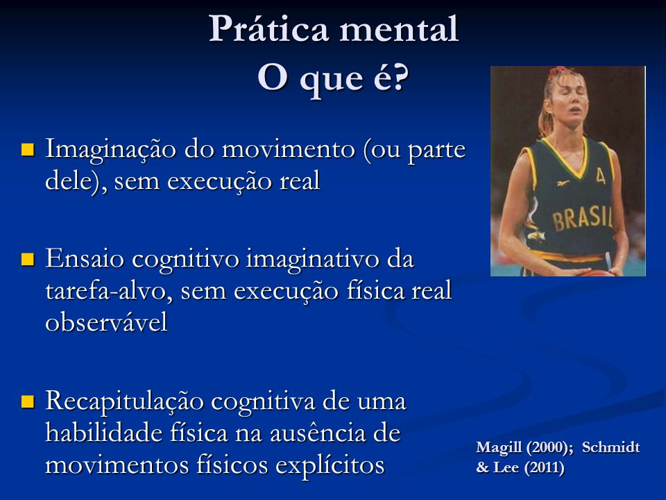 Prática mental O que é Imaginação do movimento (ou parte dele), sem execução real.