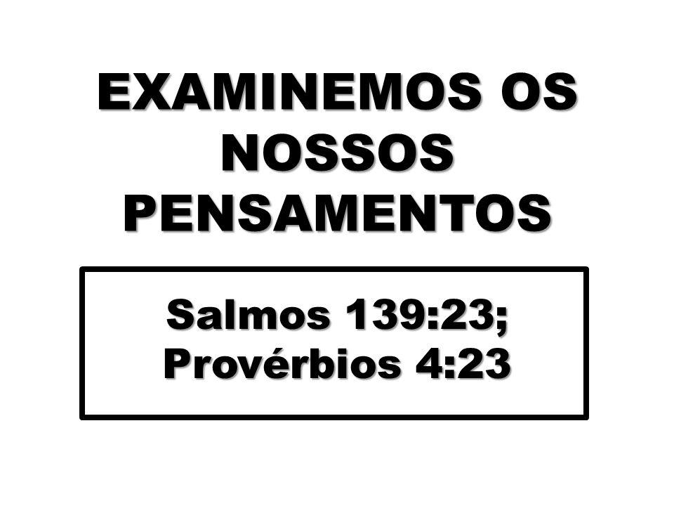 EXAMINEMOS OS NOSSOS PENSAMENTOS