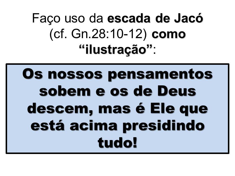 Faço uso da escada de Jacó (cf. Gn.28:10-12) como ilustração :