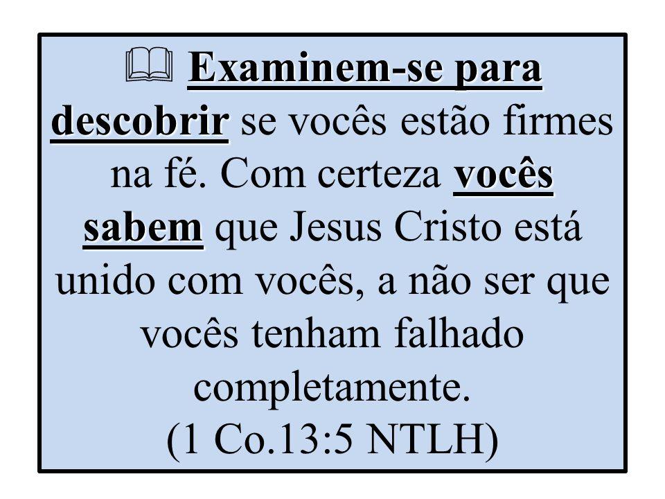  Examinem-se para descobrir se vocês estão firmes na fé
