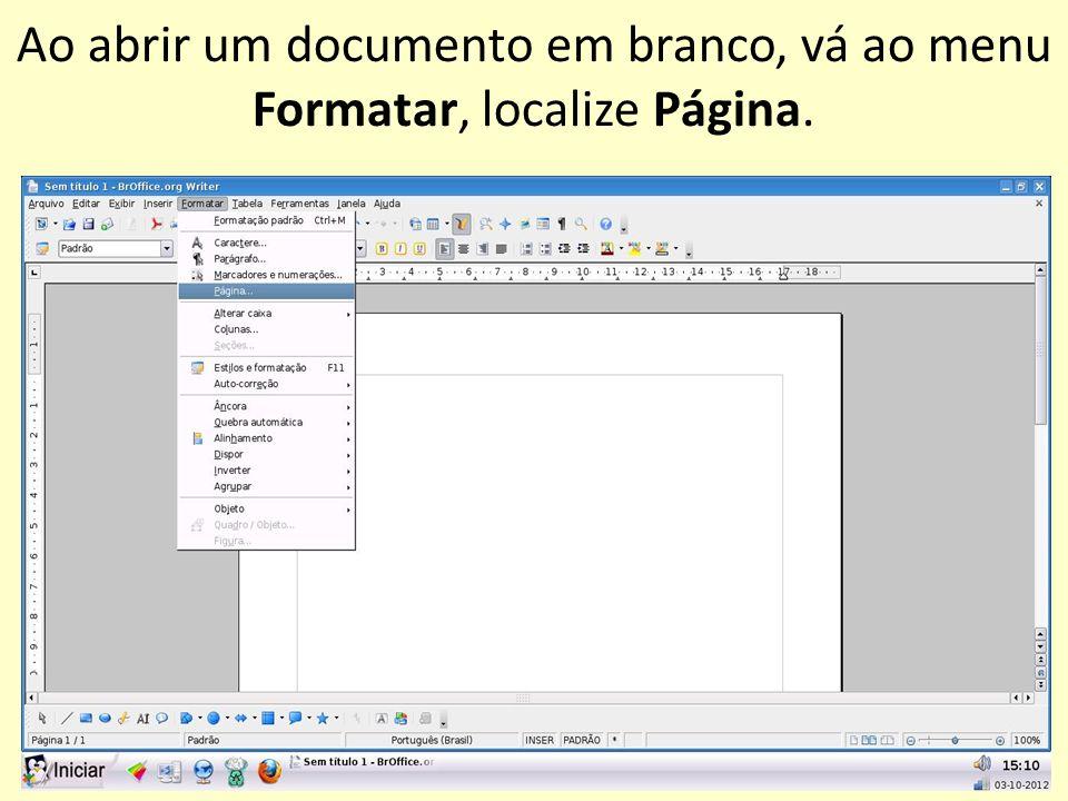 Ao abrir um documento em branco, vá ao menu Formatar, localize Página.