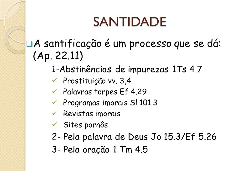 SANTIDADE A santificação é um processo que se dá: (Ap. 22.11)