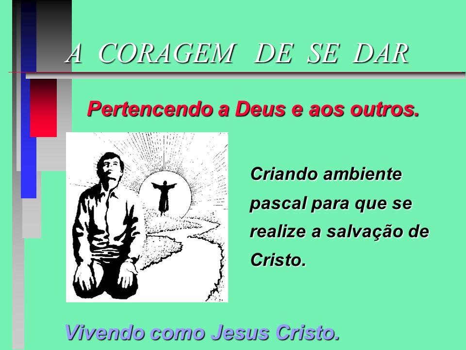 A CORAGEM DE SE DAR Pertencendo a Deus e aos outros.