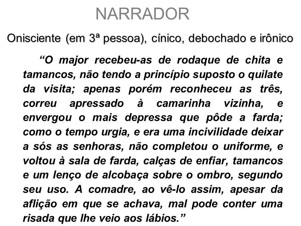 NARRADOR Onisciente (em 3ª pessoa), cínico, debochado e irônico