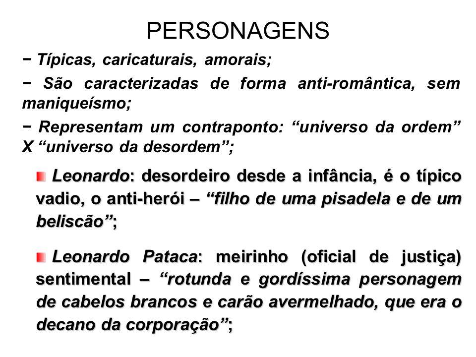 PERSONAGENS − Típicas, caricaturais, amorais; − São caracterizadas de forma anti-romântica, sem maniqueísmo;