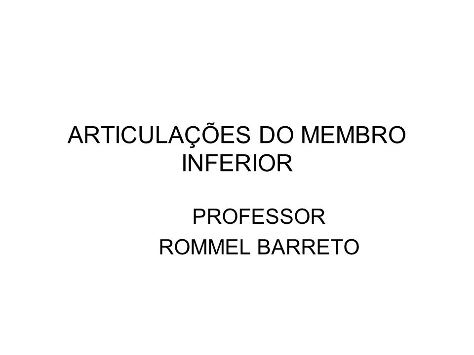 ARTICULAÇÕES DO MEMBRO INFERIOR