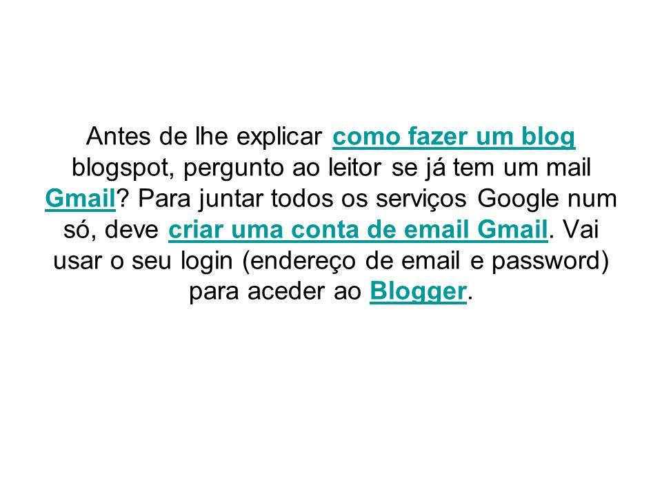 Antes de lhe explicar como fazer um blog blogspot, pergunto ao leitor se já tem um mail Gmail.