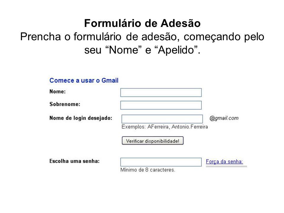 Formulário de Adesão Prencha o formulário de adesão, começando pelo seu Nome e Apelido .