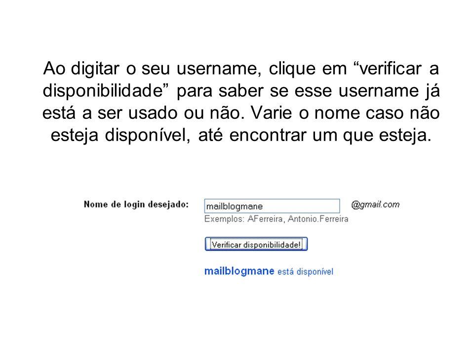 Ao digitar o seu username, clique em verificar a disponibilidade para saber se esse username já está a ser usado ou não.