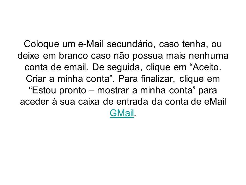 Coloque um e-Mail secundário, caso tenha, ou deixe em branco caso não possua mais nenhuma conta de email.