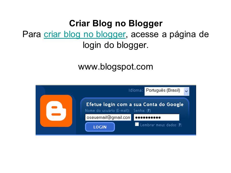 Criar Blog no Blogger Para criar blog no blogger, acesse a página de login do blogger.