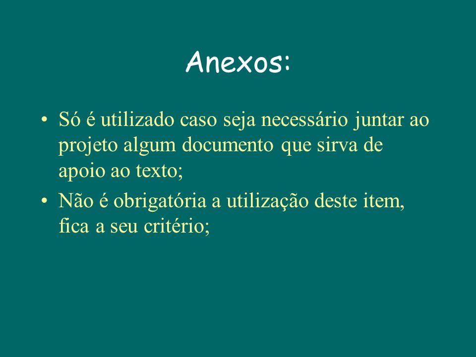 Anexos: Só é utilizado caso seja necessário juntar ao projeto algum documento que sirva de apoio ao texto;