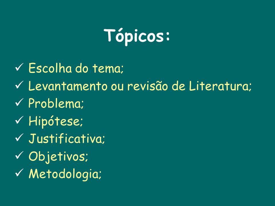 Tópicos: Escolha do tema; Levantamento ou revisão de Literatura;