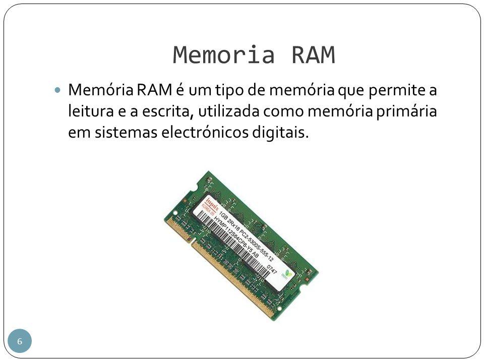 Memoria RAM Memória RAM é um tipo de memória que permite a leitura e a escrita, utilizada como memória primária em sistemas electrónicos digitais.