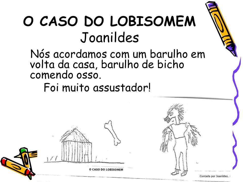 O CASO DO LOBISOMEM Joanildes