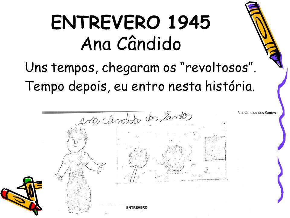 ENTREVERO 1945 Ana Cândido Uns tempos, chegaram os revoltosos .