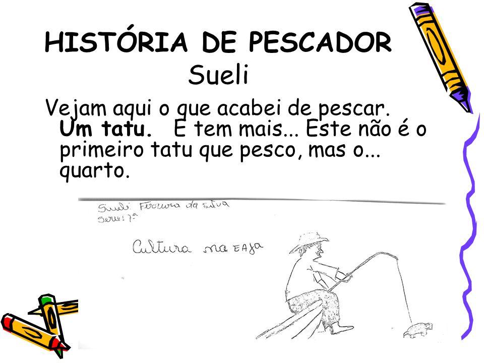 HISTÓRIA DE PESCADOR Sueli