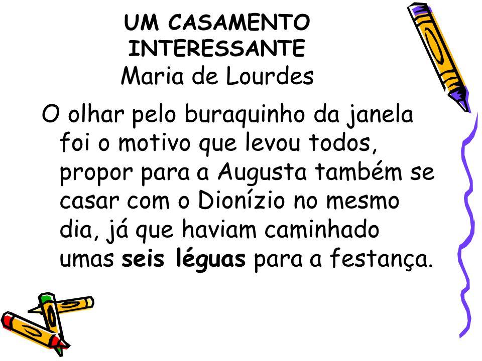 UM CASAMENTO INTERESSANTE Maria de Lourdes