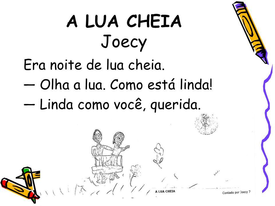A LUA CHEIA Joecy Era noite de lua cheia.