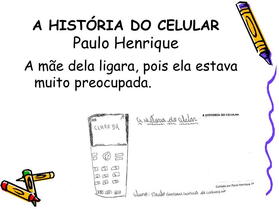 A HISTÓRIA DO CELULAR Paulo Henrique