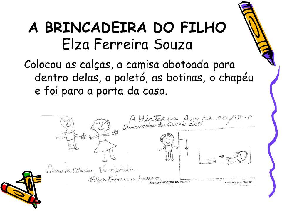 A BRINCADEIRA DO FILHO Elza Ferreira Souza