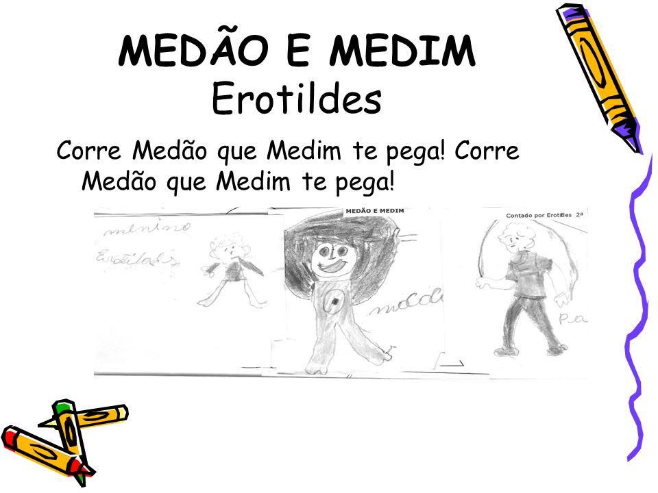 MEDÃO E MEDIM Erotildes