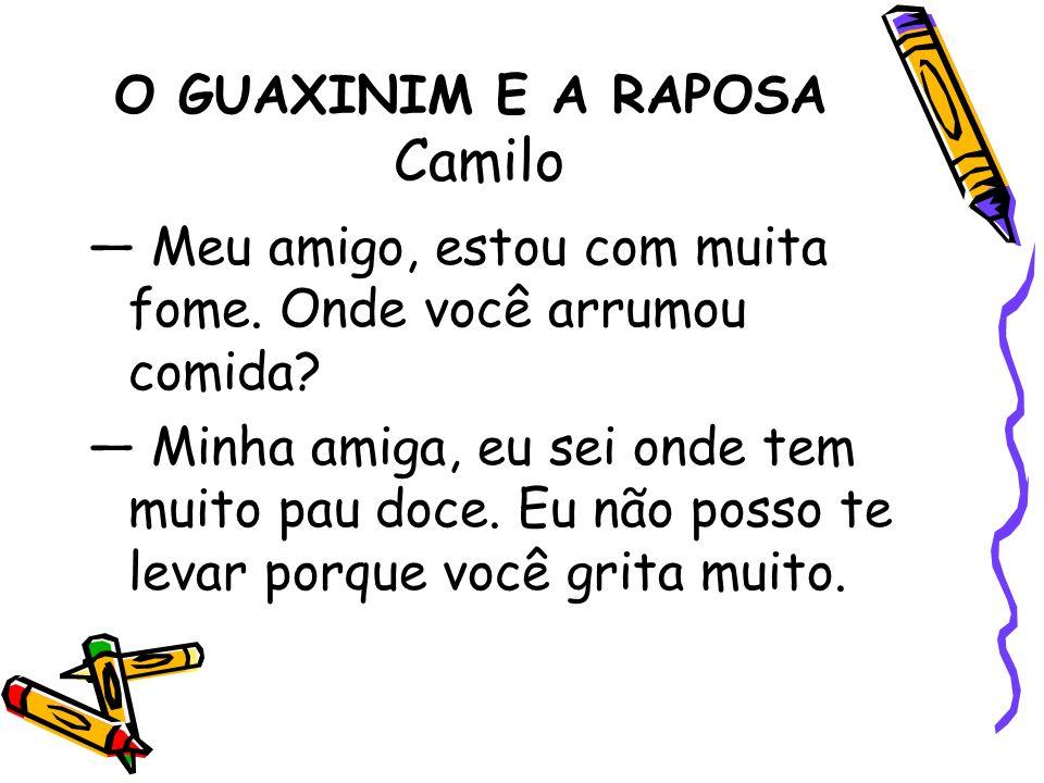 O GUAXINIM E A RAPOSA Camilo