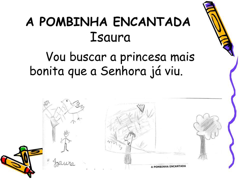 A POMBINHA ENCANTADA Isaura