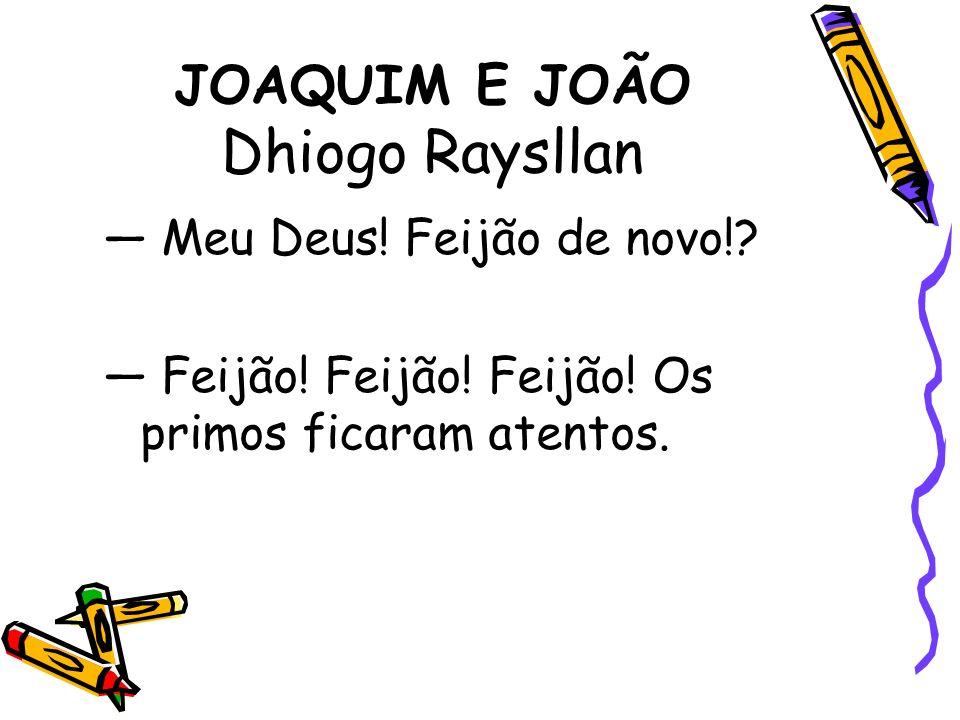 JOAQUIM E JOÃO Dhiogo Raysllan