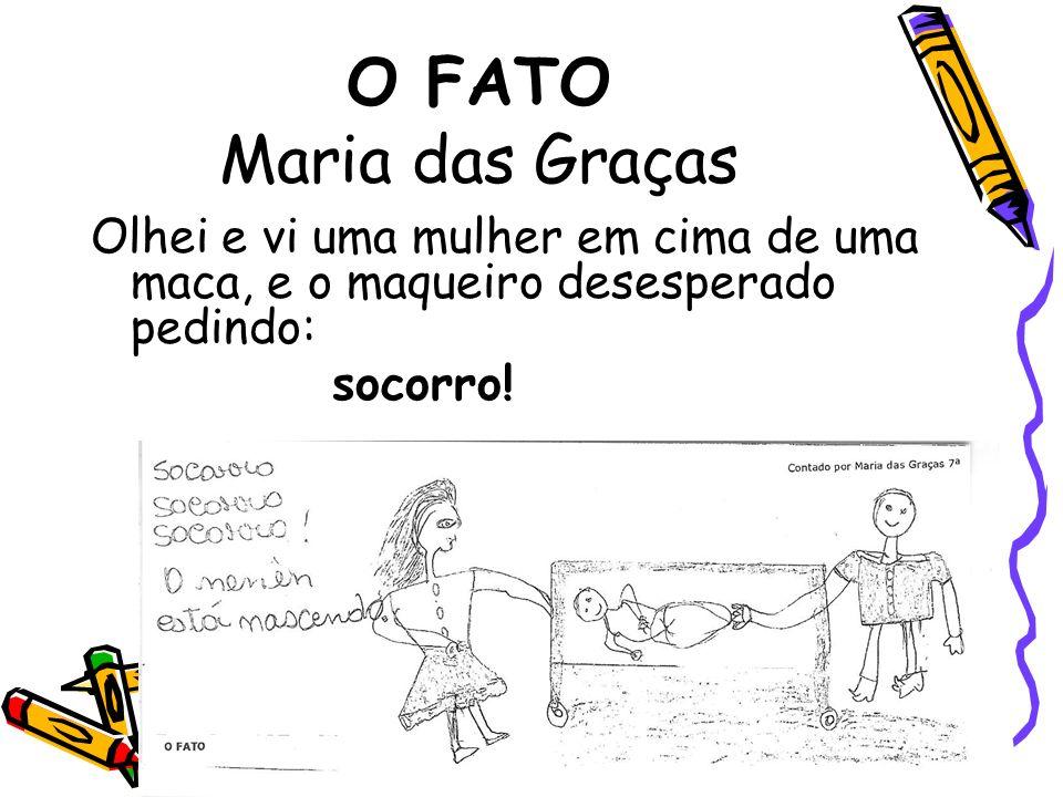 O FATO Maria das GraçasOlhei e vi uma mulher em cima de uma maca, e o maqueiro desesperado pedindo: