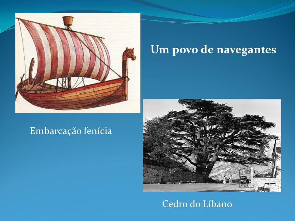 Um povo de navegantes Embarcação fenícia Cedro do Líbano