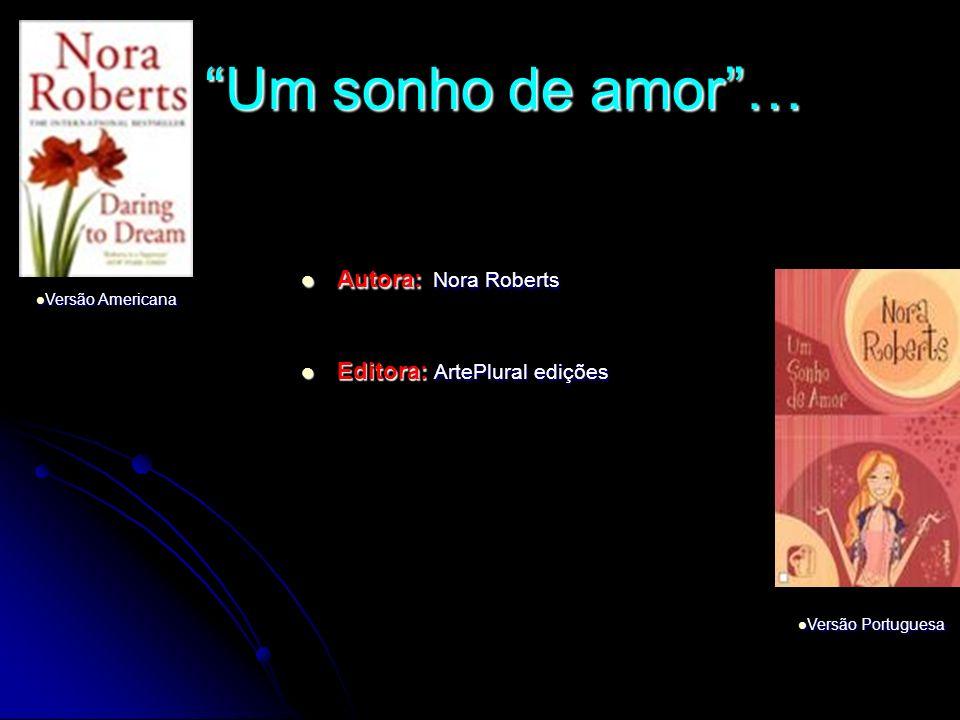 Um sonho de amor … Autora: Nora Roberts Editora: ArtePlural edições